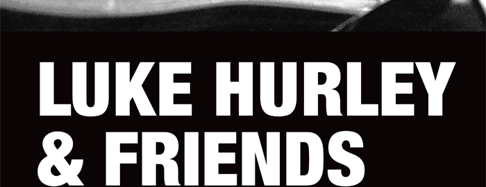 Luke Hurley & Friends 22 Oct